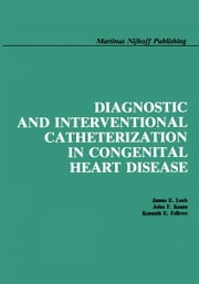 Diagnostic and Interventional Catheterization in Congenital Heart Disease ebook by James E. Lock,John F. Keane,Kenneth E. Fellows