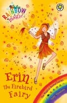 Erin the Firebird Fairy - The Magical Animal Fairies Book 3 ebook by Daisy Meadows, Georgie Ripper