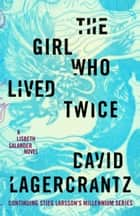 The Girl Who Lived Twice - A Lisbeth Salander novel, continuing Stieg Larsson's Millennium Series 電子書 by David Lagercrantz
