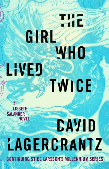 The Girl Who Lived Twice - A Lisbeth Salander novel, continuing Stieg Larsson's Millennium Series ekitaplar by David Lagercrantz