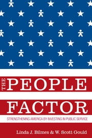 The People Factor - Strengthening America by Investing in Public Service ebook by Linda J. Bilmes,W. Scott Gould
