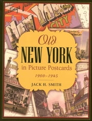 Old New York in Picture Postcards - 1900-1945 ebook by Jack H. Smith