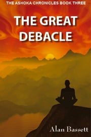 The Great Debacle: Book Three of the Ashoka Chronicles ebook by Alan Bassett