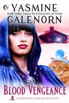 Blood Vengeance ebook by Yasmine Galenorn