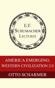 America Emerging: Western Civilization 2.0 ebook by Otto Scharmer,Hildegarde Hannum