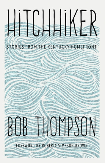 Hitchhiker - Stories from the Kentucky Homefront ebook by Bob Thompson