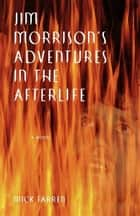 Jim Morrison's Adventures in the Afterlife - A Novel ebook by Mick Farren