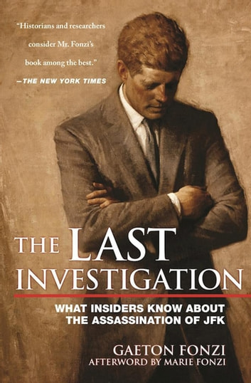 The Last Investigation - What Insiders Know about the Assassination of JFK eBook by Gaeton Fonzi,Marie Fonzi