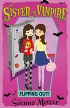 Flipping Out! (My Sister the Vampire) ebook by Sienna Mercer