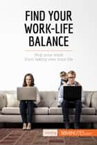Find Your Work-Life Balance - Stop your work from taking over your life ebook by 50MINUTES.COM