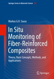 In Situ Monitoring of Fiber-Reinforced Composites - Theory, Basic Concepts, Methods, and Applications ebook by Markus G.R. Sause