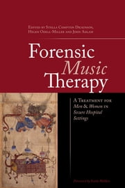 Forensic Music Therapy - A Treatment for Men and Women in Secure Hospital Settings ebook by Stella Compton-Dickinson,Helen Odell-Miller,John Adlam,Estela Welldon,Phyllis Annesley,Victoria Sleight,Philip Hughes,Petra Hervey,Lindsay Jones,Sarah Hill,Ian Merrick,Irene Cormac,Alex Maguire,Lyndsay Jones,Rebecca Roberts,Manjit Gahir,Rebecca Lawday