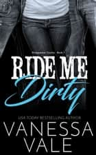 Ride Me Dirty ebook by Vanessa Vale