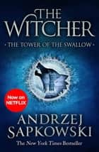 The Tower of the Swallow - Witcher 4 – Now a major Netflix show ebook by Andrzej Sapkowski, David French