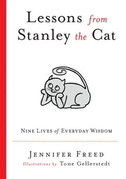 Lessons from Stanley the Cat - Nine Lives of Everyday Wisdom ebook by Jennifer Freed,Tone Gellerstedt