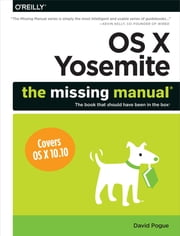 OS X Yosemite: The Missing Manual ebook by David Pogue