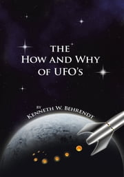 The How and Why of UFOs ebook by Kenneth W. Behrendt
