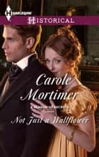 Not Just a Wallflower ebook by Carole Mortimer