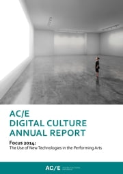 AC/E Digital Culture Annual Report 2014 - Focus 2014: The Use of New Technologies in the Performing Arts ebook by Kobo.Web.Store.Products.Fields.ContributorFieldViewModel