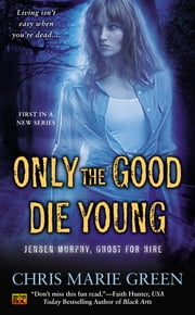 Only the Good Die Young - Jensen Murphy, Ghost For Hire ebook by Chris Marie Green