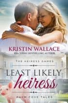 Least Likely Heiress - The Heiress Games - Book 1 ebook by Kristin Wallace