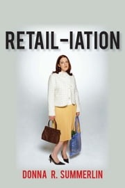 RETAIL-iation - Serious and Humorous Observations on Bad Shopping Behavior ebook by Donna R. Summerlin