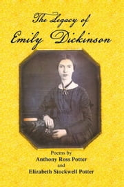 The Legacy of Emily Dickinson ebook by Anthony Ross Potter; Elizabeth Leop