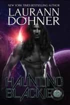 Haunting Blackie - Cyborg Seduction, #8 ebook by Laurann Dohner