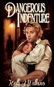 Dangerous Indenture ebook by Kelli A. Wilkins