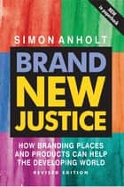 Brand New Justice ebook by Simon Anholt
