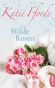 Wilde Rosen eBook by Katie Fforde, Ingrid Krane-Müschen