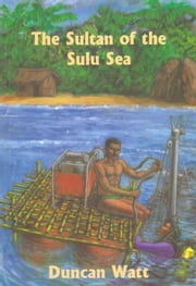 The Sultan of the Sulu Sea ebook by Duncan Watt