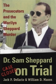 Dr. Sam Sheppard on Trial - Prosecutors and Marilyn Sheppard Murder ebook by Jack DeSario,William Mason