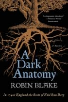 A Dark Anatomy ebook by Robin Blake