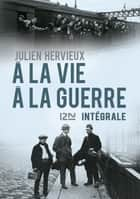 À la vie, à la guerre ebook by Julien HERVIEUX