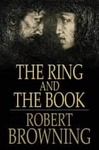 The Ring and the Book ebook by Robert Browning