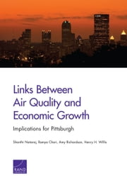 Links Between Air Quality and Economic Growth - Implications for Pittsburgh ebook by Shanthi Nataraj,Ramya Chari,Amy Richardson,Henry H. Willis