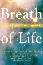 Breath of Life: God as Spirit in Judaism - God as Spirit in Judaism ebook by Rabbi Rachel Timoner