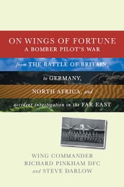 On Wings of Fortune - A Bomber Pilot's War ebook by Wing Commander Richard Pinkham,Steve Darlow