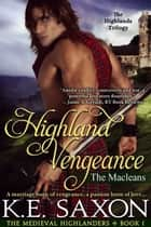 Highland Vengeance : Book One : The Macleans - The Highlands Trilogy (The Medieval Highlanders) (A Family Saga / Adventure Romance) ebook by K.E. Saxon