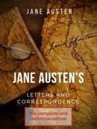 Jane Austen's correspondence and letters - The complete and definitive edition ebook by Jane Austen