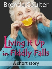 Living it Up in Fiddly Falls (A Short Story) ebook by Brenda Coulter