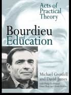 Bourdieu and Education - Acts of Practical Theory ebook by Dr Michael Grenfell, Michael Grenfell, David James