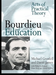 Bourdieu and Education - Acts of Practical Theory ebook by Dr Michael Grenfell,Michael Grenfell,David James