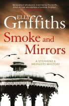 Smoke and Mirrors - Stephens and Mephisto Mystery 2 ebook by Elly Griffiths