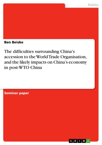 The difficulties surrounding China's accession to the World Trade Organisation, and the likely impacts on China's economy in post-WTO China ebook by Ben Beiske