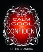Calm, Cool and Confident ebook by Rittik Chandra