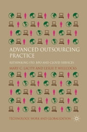 Advanced Outsourcing Practice - Rethinking ITO, BPO and Cloud Services ebook by Leslie P. Willcocks,Mary C. Lacity