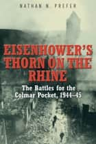 Eisenhower's Thorn on the Rhine ebook by Nathan Prefer