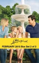 Love Inspired February 2015 - Box Set 2 of 2 - Daddy Wanted\The Fireman's Secret\Falling for Texas\The Engagement Bargain ebook by Renee Andrews, Jessica Keller, Jill Lynn,...